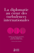 La Diplomatie au coeur des turbulences internationales