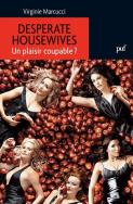 Desperate housewives. Un plaisir coupable?